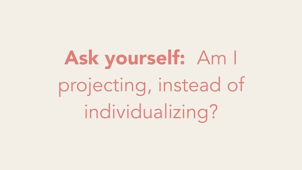 To increase motivation, ask yourself:   Am I projecting instead of individualizing?